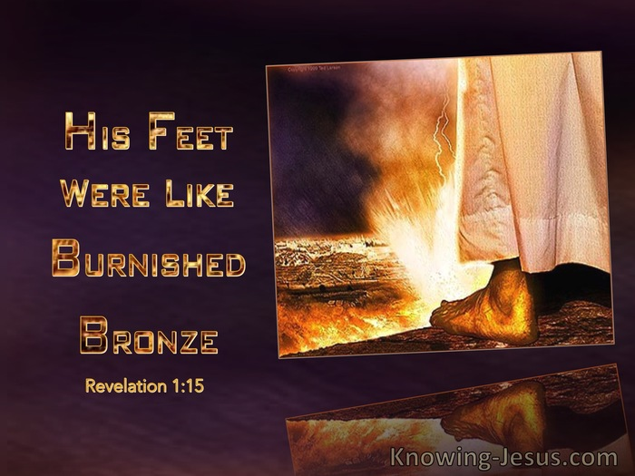 Revelation 1-15 IHis Feet Were Like Burnished Bronze gold dailyverse.knowing-jesus.com
