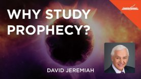 Why Study Prophecy? – with Dr. David Jeremiah